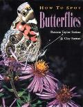 How to Spot Butterflies Patricia Taylor Sutton and Clay Sutton ; Photography by Patricia Tay...