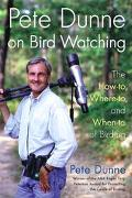 Pete Dunne on Bird Watching The How-To, Where-To, Where-To, and When-To of Birding