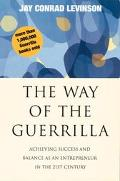 Way of the Guerrilla Achieving Success and Balance As an Entrepreneur in the 21st Century