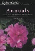 Taylor's Guide to Annuals How to Select and Grow More Than 400 Annuals, Biennials, and Tende...