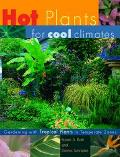 Hot Plants for Cool Climates: Gardening with Tropical Plants in Temperate Zones - Dennis Sch...