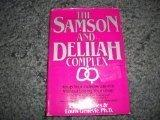 The Samson and Delilah Complex Keep Your Independence Without Losing Your Lover