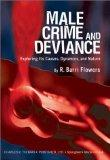Male Crime and Deviance: Exploring Its Causes, Dynamics, and Nature