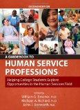 A Guidebook to Human Service Professions: Helping College Students Explore Opportunities in ...