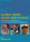 Global Aging Issues and Policies : Understanding the Importance of Comprehending and Studyin...