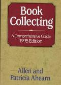 Book Collecting: A Comprehensive Guide, 1995 Edition - Allen Ahearn - Hardcover