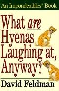 What Are Hyenas Laughing at, Anyway?: An Imponderables Book - David Feldman - Hardcover