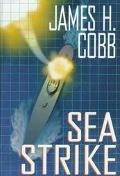 Sea Strike - James H. Cobb - Hardcover