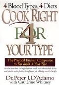Cook Right 4 Your Type The Practical Kitchen Companion to Eat Right 4 Your Type, Including M...