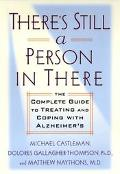 There's Still a Person in There: The Complete Guide to Treating and Coping with Alzheimer's