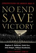 No End Save Victory: Perspectives on World War II - Robert Cowley - Hardcover