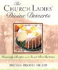 Church Ladies' Divine Desserts: Heavenly Recipes and Sweet Recollections - Brenda Rhodes Rho...