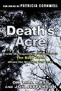 Death's Acre Inside the Legendary Forensic Lab/the Body Farm/Where the Dead Do Tell Tales