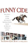Funny Cide How a horse, a trainer, a jockey, and a bunch of high school buddies took on the ...