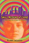 Small Mediums At Large The True Tales Of A Family Of Psychics