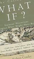 The Collected What If? Eminent Historians Imagining What Might Have Been