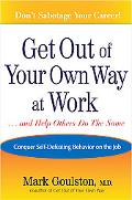 Get Out of Your Own Way at Work... and Help Others Do the Same  Conquer Self-Defeating Behav...