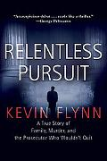 Relentless Pursuit A True Story of Family, Murder, and the Prosecutor Who Wouldn't Quit