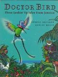 Doctor Bird: Three Lookin' up Tales from Jamaica - Gerald Hausman - Hardcover