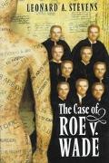Case of Roe VS. Wade - Leonard A. Stevens - Hardcover