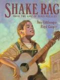 Shake Rag: From the Life of Elvis Presley - Amy Littlesugar - Hardcover