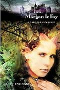 I Am Morgan Le Fay A Tale from Camelot