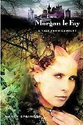 I Am Morgan Le Fay A Tale from Camelot