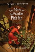 The Case of Peculiar Pink Fan: An Enola Holmes Mystery