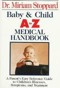 Baby & Child A to Z Medical Handbook/Parent's Easy Reference Guide to Children's Illnesses, ...