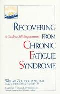 Recovering from Chronic Fatigue Syndrome: A Guide to Self Empowerment - William B. Collinge ...