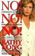 No! No! No!; A Woman's Guide to Personal Defense and Street Safety - Kathy Long - Paperback