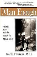 Man Enough Fathers, Sons, and the Search for Masculinity