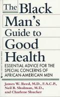Black Man's Guide to Good Health: Essential Advice for the Special Concerns of African-Ameri...