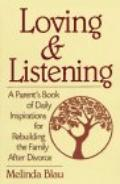 Loving and Listening: A Parent's Book of Daily Inspirations for Rebuilding the Family after ...