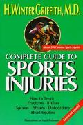 Complete Guide to Sports Injuries How to Treat Fractures, Bruises, Sprains, Strains, Disloca...