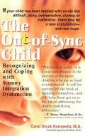 Out-Of-Sync Child Recognizing and Coping With Sensory Integration Dysfunction