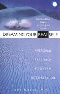 Dreaming Your Real Self A Personal Approach to Dream Interpretation