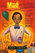 Mad Scientist Handbook The Do-It-Yourself Guide to Making Your Own Rock Candy, Anti-Gravity ...