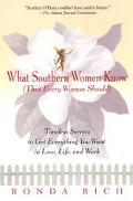 What Southern Women Know (That Every Woman Should) Timeless Secrets to Get Everything You Wa...