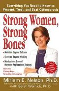 Strong Women, Strong Bones Everything You Need to Know to Prevent, Treat, and Beat Osteoporosis