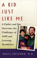 A Kid Just like Me: A Father and Son Overcome the Challenges of ADD and Learning Disabilities