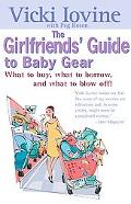 Girlfriends' Guide to Baby Gear What to Buy, What to Borrow, and What to Blow Off!