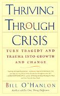 Thriving Through Crisis Turn Tragedy and Trauma into Growth and Change