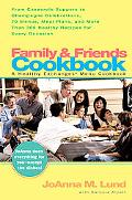 Family & Friends Cookbook From Casserole Suppers to Champagne Celebrations, 50 Menus, Meal P...