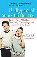 Bullyproof Your Child for Life Protect Your Child from Teasing, Taunting, and Bullying--for ...