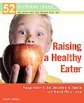 Raising a Healthy Eater Help Your Kids Develop a Taste for Good Nutrition