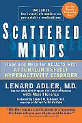 Scattered Minds Hope and Help for Adults With Attention Deficit Hyperactivity Disorder