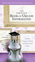 The Essential Book of Useless Information: The Most Unimportant Things You'll Never Need to ...