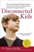 Disconnected Kids: The Groundbreaking Brain Balance Program for Children with Autism, ADHD, ...