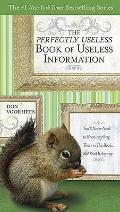 Perfectly Useless Book of Useless Information : You'll Never Need to Know Anything That's in...